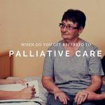 When Do You Get Referred to Palliative Care